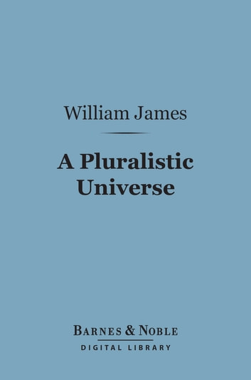 A Pluralistic Universe (Barnes & Noble Digital Library) ebook by William James