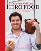 Seamus Mullen's Hero Food ebook by Seamus Mullen