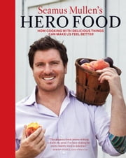Seamus Mullen's Hero Food - How Cooking with Delicious Things Can Make Us Feel Better ebook by Seamus Mullen