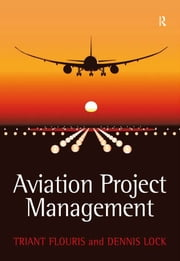 Aviation Project Management ebook by Triant G. Flouris,Dennis Lock
