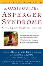 The OASIS Guide to Asperger Syndrome: Completely Revised and Updated - Advice, Support, Insight, and Inspiration ebook by Patricia Romanowski Bashe,Barbara L. Kirby