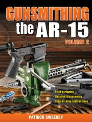 Gunsmithing - The AR-15 Volume 2 ebook by Patrick Sweeney