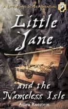 Little Jane and the Nameless Isle - A Little Jane Silver Adventure ebook by Adira Rotstein