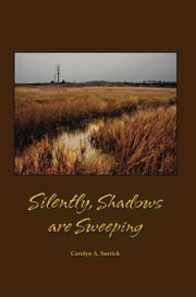Silently, Shadows are Sweeping ebook by Carolyn A Surrick