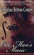 One Man's Music ebook by Christina Britton Conroy