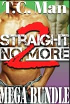 Straight No More Mega Bundle 2 (11 in 1 MM Gay Erotica Collection) ebook by T.C. Man