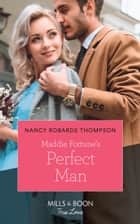 Maddie Fortune's Perfect Man (Mills & Boon True Love) (The Fortunes of Texas: The Rulebreakers, Book 5) eBook by Nancy Robards Thompson