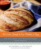 Artisan Bread in Five Minutes a Day ebook by Jeff Hertzberg,Zoë François,Mark Luinenburg