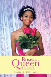 Roses For A Queen - Romantic Poetry ebook by Richard Williams