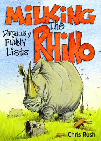 Milking the Rhino - Dangerously Funny Lists ebook by Chris Rush