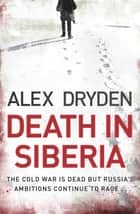 Death In Siberia ebook by Alex Dryden