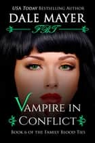 Vampire in Conflict - Book 6 of Family Blood Ties Series ebook by