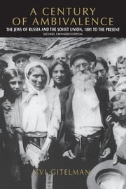 A Century of Ambivalence - The Jews of Russia and the Soviet Union, 1881 to the Present ebook by Zvi Gitelman