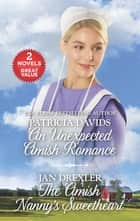 An Unexpected Amish Romance and The Amish Nanny's Sweetheart - A 2-in-1 Collection eBook by Patricia Davids, Jan Drexler