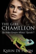 The Girl Chameloen Episode Seven - The Shifter Vampire Alliance, #7 ebook by Karin De Havin