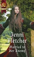 Married To Her Enemy (Mills & Boon Historical) ebook by Jenni Fletcher