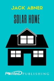 Solar Home ebook by Jack Abner,Pointed Publishing