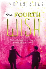 The Fourth Wish - The Art of Wishing: Book 2 ebook by Lindsay Ribar