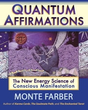 Quantum Affirmations: The New Energy Science of Conscious Manifestation ebook by Farber, Monte
