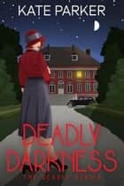 Deadly Darkness: A World War II Mystery - Deadly Series, #6 ebook by Kate Parker