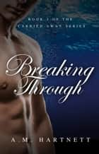 Breaking Through ebook by AM Hartnett