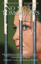 No More Tomorrows - The Compelling True Story of an Innocent Woman Sentenced to Twenty Years in a Hellhole Bali Prison ebook by Schapelle Corby, Kathryn Bonella