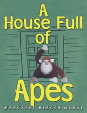 A House Full of Apes ebook by Margaret Berger Morse