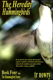 The Heredity of Hummingbirds ebook by TR Nowry