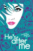 He's After Me ebook by Chris Higgins