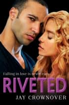 Riveted (Saints of Denver, Book 3) ebook by Jay Crownover