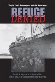 Refuge Denied: The St. Louis Passengers and the Holocaust ebook by Sarah, A. Ogilvie
