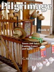 Pilgrimage Towns and Tales: Camino France and Spain ebook by G McDougall