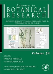 Biosynthesis of Vitamins in Plants Part B - Vitamins B6, B8, B9, C, E, K ebook by Fabrice Rebeille,Roland Douce