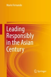 Leading Responsibly in the Asian Century ebook by Mario Fernando