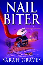 Nail Biter - A Home Repair Is Homicide Mystery ebook by Sarah Graves