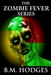 The Zombie Fever Series (Books 1-3) ebook by B.M. Hodges