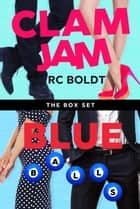 CLAM JAM & BLUE BALLS box set ebook by RC Boldt