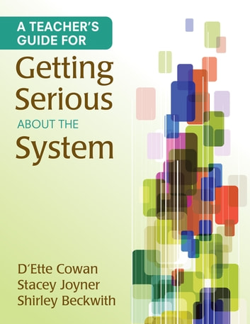 A Teacher's Guide for Getting Serious About the System ebook by D'Ette F. Cowan,Shirley B. Beckwith,Mr. Stacey L. Joyner