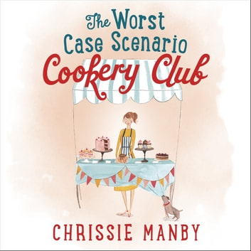 The Worst Case Scenario Cookery Club audiobook by Chrissie Manby