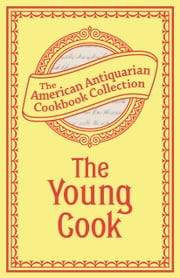 The Young Cook ebook by American Antiquarian Cookbook Collection