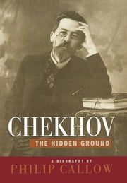 Chekhov - The Hidden Ground ebook by Philip Callow