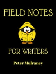 Field Notes for Writers ebook by Peter Mulraney