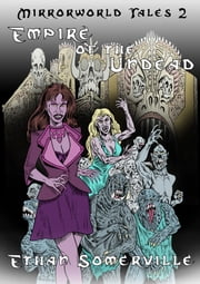 Mirrorworld Tales 2: Empire of the Undead ebook by Ethan Somerville