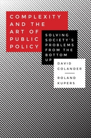 Complexity and the Art of Public Policy - Solving Society's Problems from the Bottom Up ebook by David Colander,Roland Kupers