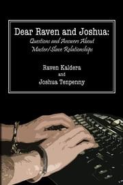 Dear Raven and Joshua: Questions and Answers About Master/Slave Relationships ebook by Joshua Tenpenny,Raven Kaldera