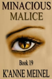 Minacious Malice - Malice, #19 ebook by K'Anne Meinel