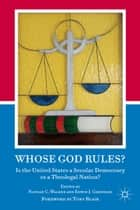 Whose God Rules? - Is the United States a Secular Nation or a Theolegal Democracy? ebook by N. Walker, Tony Blair, E. Greenlee