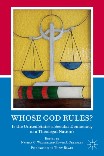 Whose God Rules? - Is the United States a Secular Nation or a Theolegal Democracy? ebook by