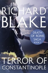 The Terror of Constantinople (Death of Rome Saga Book Two) ebook by Richard Blake