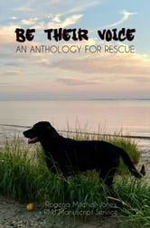 Be Their Voice: An Anthology for Rescue - Be Their Voice Anthologies, #1 ebook by Pat Adams-Wright,Keith R. Baker,H. David Blalock,Baer Charlton,Wendy Cohan,Anne Craig,Christine Dupre,R.K. Finnell,Suzy Gibson,Gabrielle Grice,Mar Penner Griswold,Fiona Hogan,L.L. Hunter,Alexes Lilly,R.M. Snyder,Patti McQuillen,L.A. Parker,R.K. Pavia,Mary Margaret Perry,Jill Pickford,Ella J. Quince,Herika R. Raymer,Russell Smeaton,Ron Stelle,Birgit Stubblefield,Roz Warren
